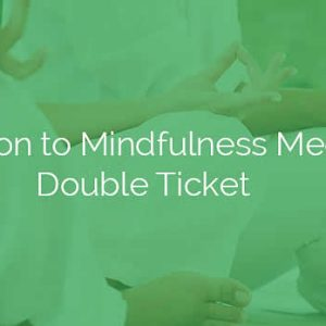 Introduction to Mindfulness Meditation Double