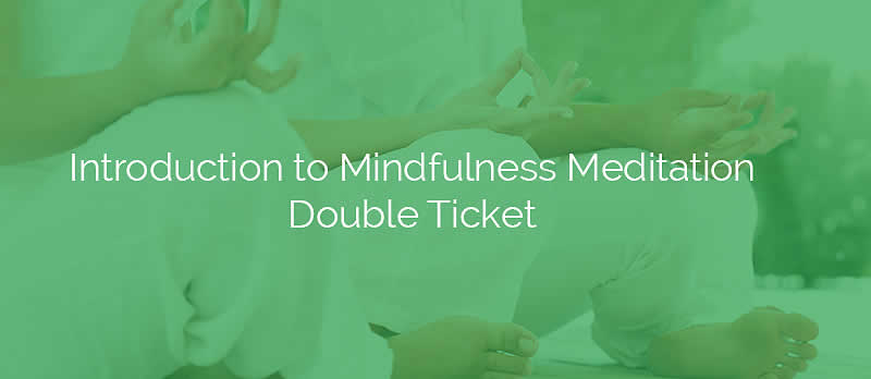 Introduction to Mindfulness Meditation Double Ticket